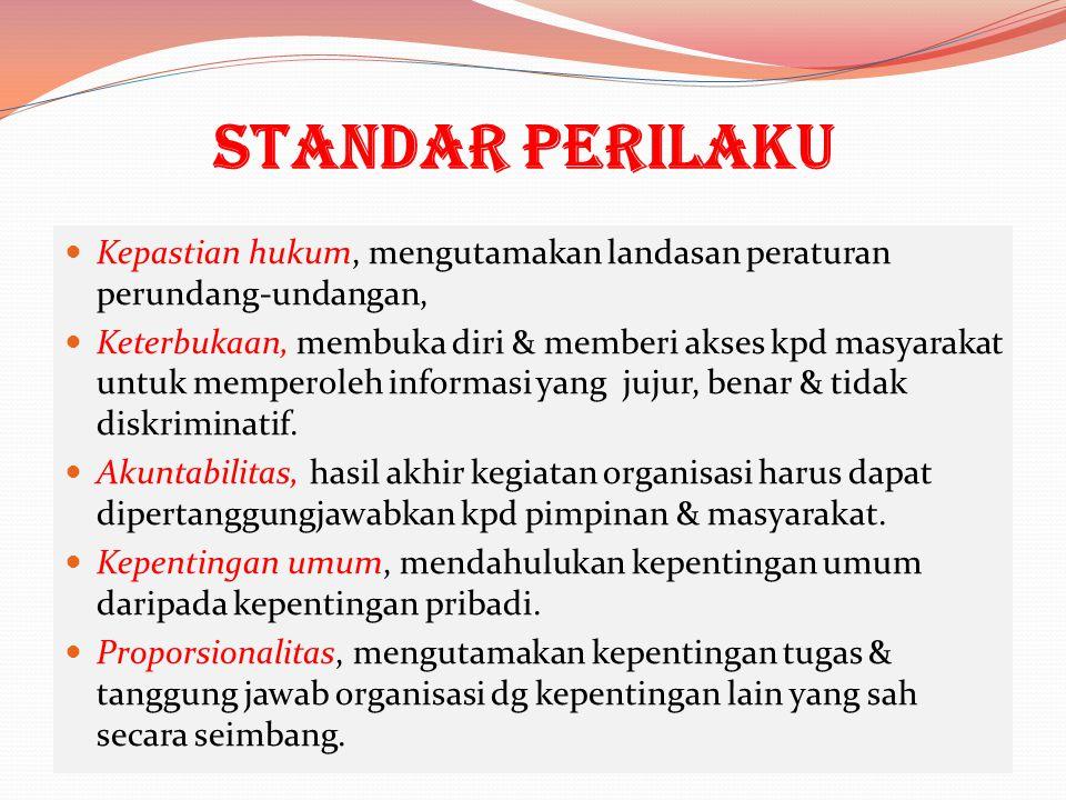 Standar Perilaku Kepastian hukum, mengutamakan landasan peraturan perundang-undangan,
