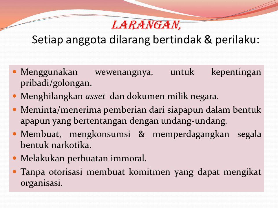 Larangan, Setiap anggota dilarang bertindak & perilaku: