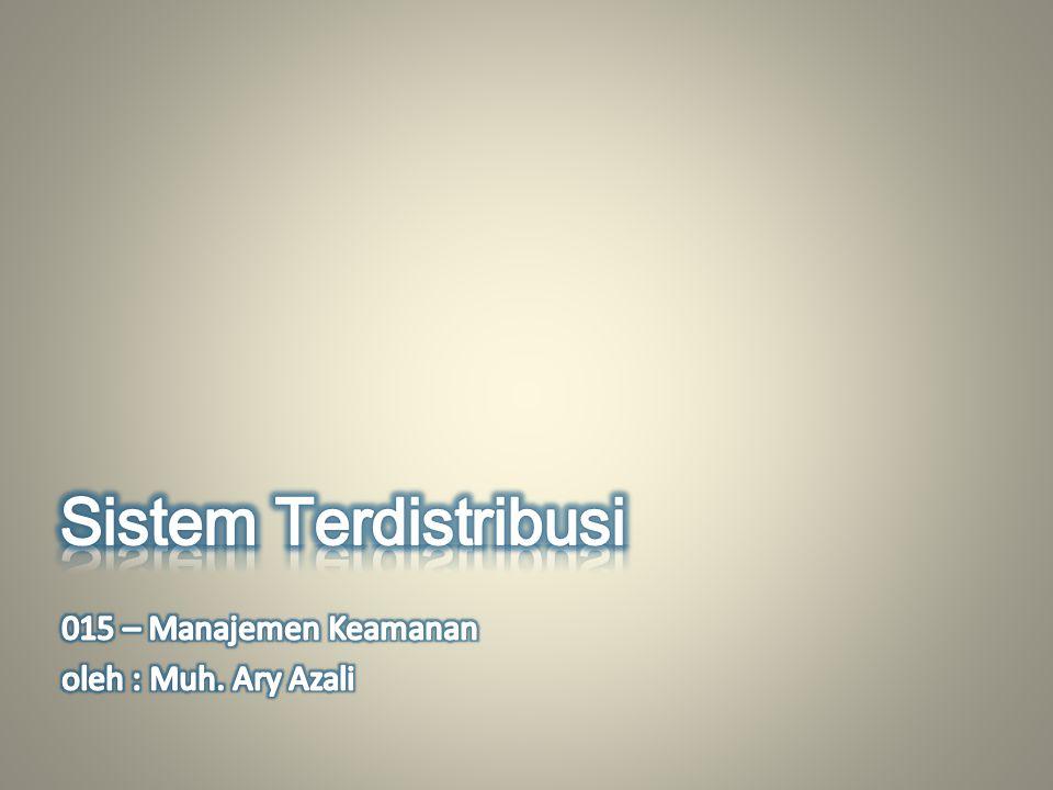 Sistem Terdistribusi 015 – Manajemen Keamanan oleh : Muh. Ary Azali