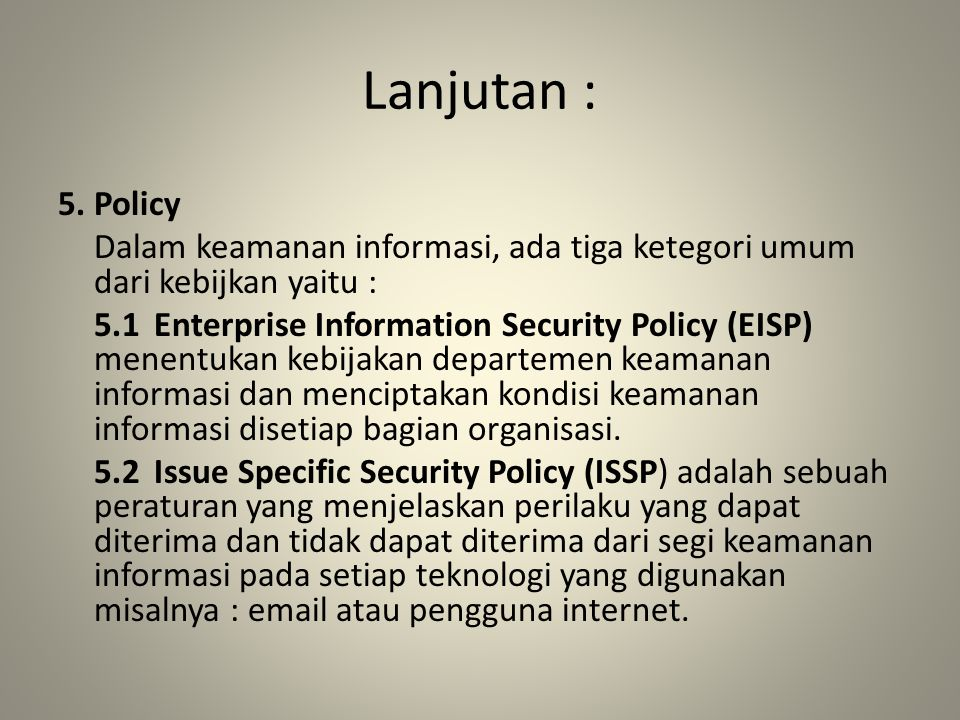 Lanjutan : 5. Policy. Dalam keamanan informasi, ada tiga ketegori umum dari kebijkan yaitu :