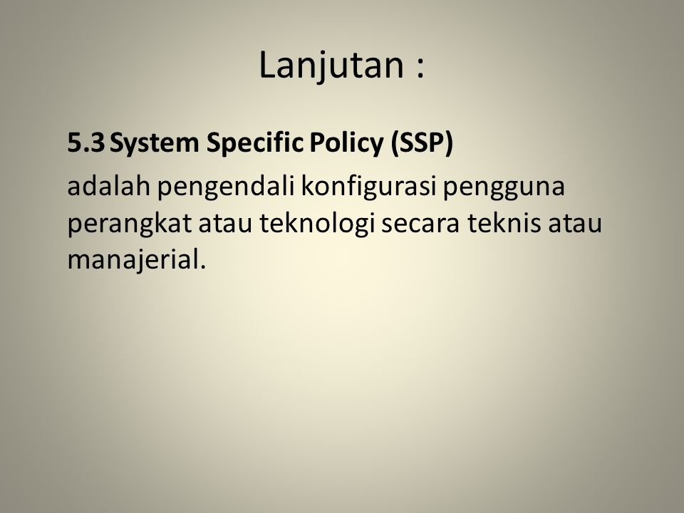 Lanjutan : 5.3 System Specific Policy (SSP)