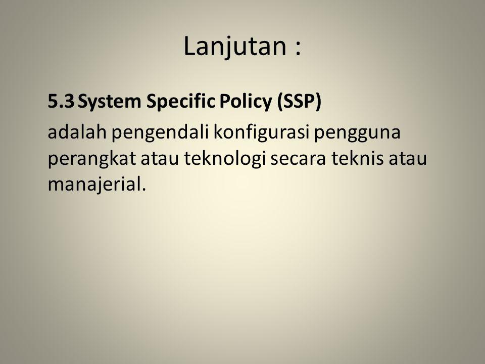 Lanjutan : 5.3 System Specific Policy (SSP)