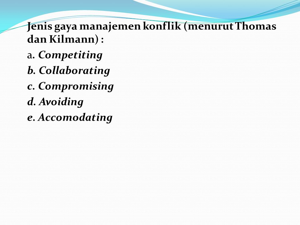 Jenis gaya manajemen konflik (menurut Thomas dan Kilmann) : a