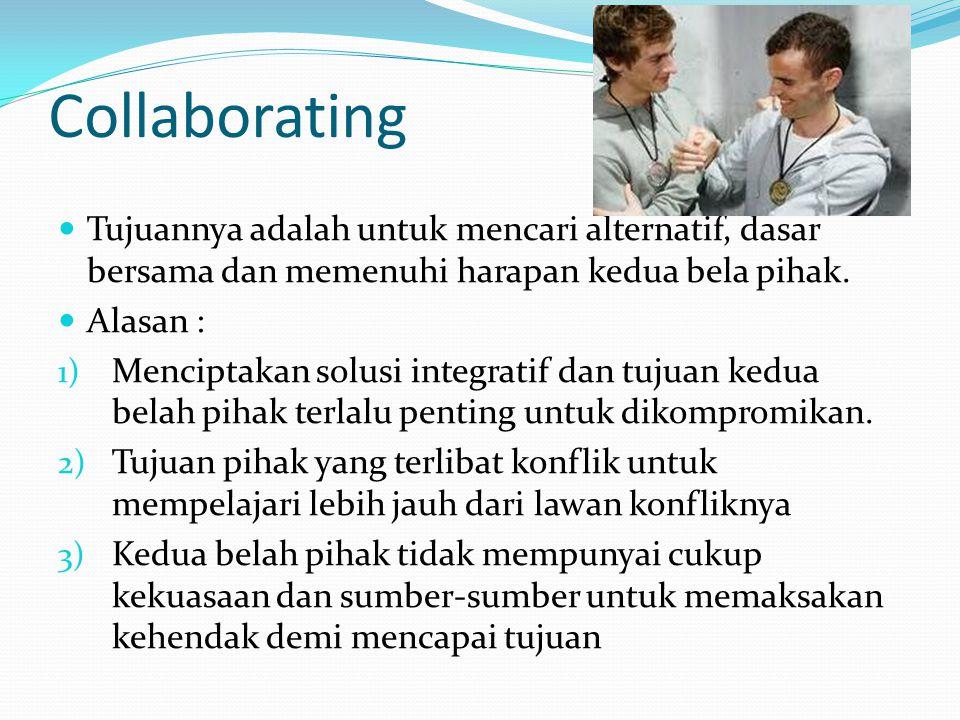 Collaborating Tujuannya adalah untuk mencari alternatif, dasar bersama dan memenuhi harapan kedua bela pihak.