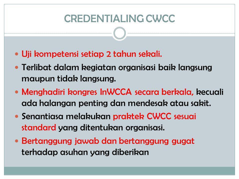 CREDENTIALING CWCC Uji kompetensi setiap 2 tahun sekali.