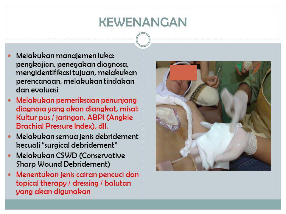 KEWENANGAN Melakukan manajemen luka: pengkajian, penegakan diagnosa, mengidentifikasi tujuan, melakukan perencanaan, melakukan tindakan dan evaluasi.