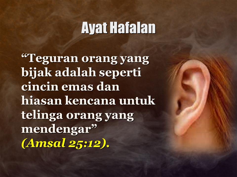 Ayat Hafalan Teguran orang yang bijak adalah seperti cincin emas dan hiasan kencana untuk telinga orang yang mendengar (Amsal 25:12).