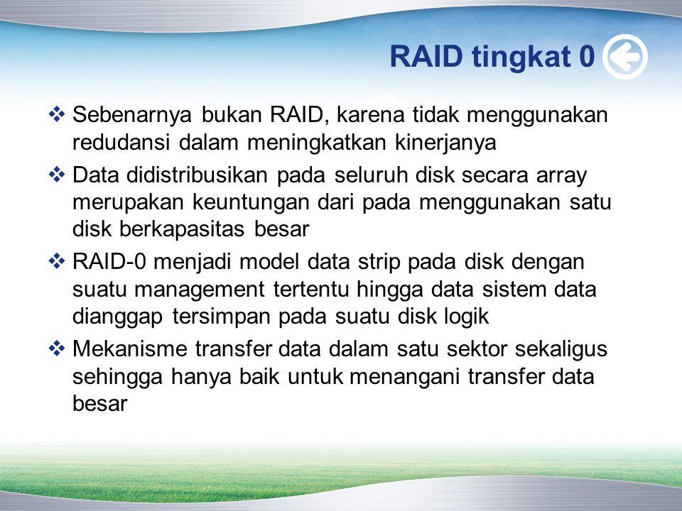 RAID tingkat 0 Sebenarnya bukan RAID, karena tidak menggunakan redudansi dalam meningkatkan kinerjanya.