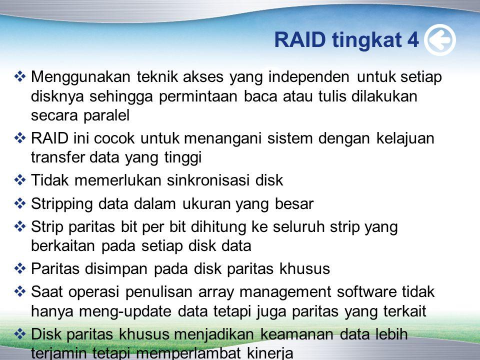 RAID tingkat 4 Menggunakan teknik akses yang independen untuk setiap disknya sehingga permintaan baca atau tulis dilakukan secara paralel.