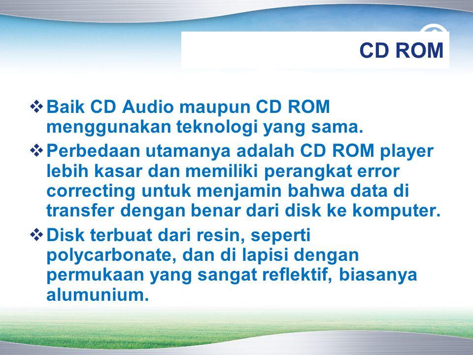CD ROM Baik CD Audio maupun CD ROM menggunakan teknologi yang sama.