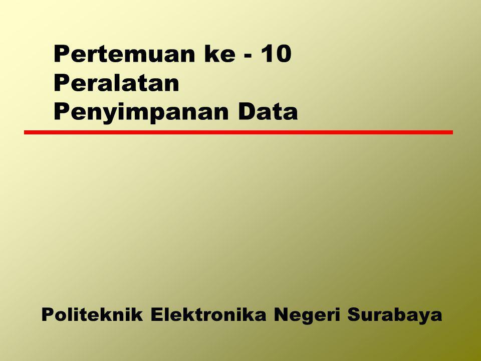 Pertemuan ke - 10 Peralatan Penyimpanan Data