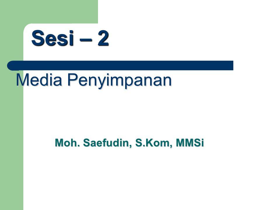 Sesi – 2 Media Penyimpanan Moh. Saefudin, S.Kom, MMSi