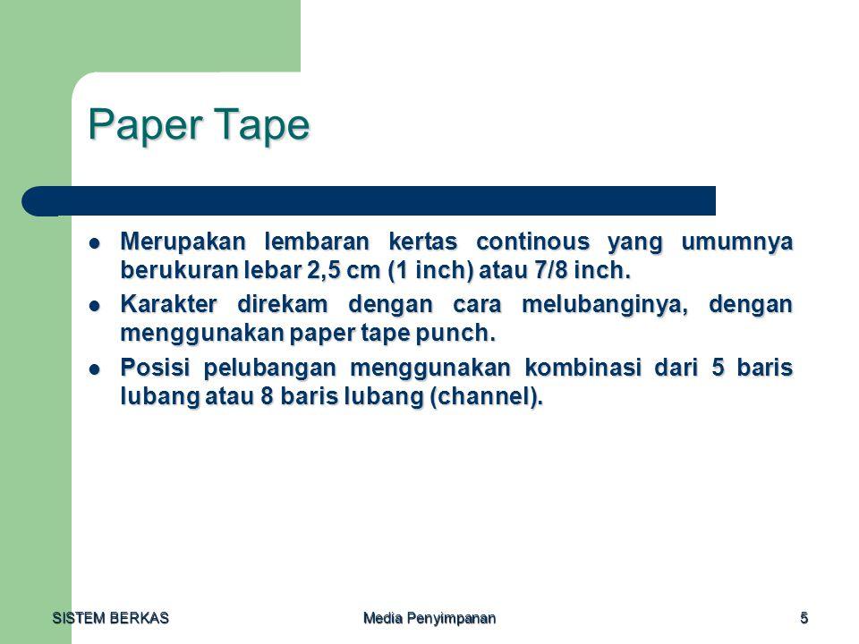 Paper Tape Merupakan lembaran kertas continous yang umumnya berukuran lebar 2,5 cm (1 inch) atau 7/8 inch.