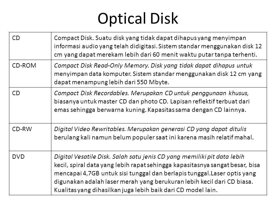 Optical Disk CD. Compact Disk. Suatu disk yang tidak dapat dihapus yang menyimpan.