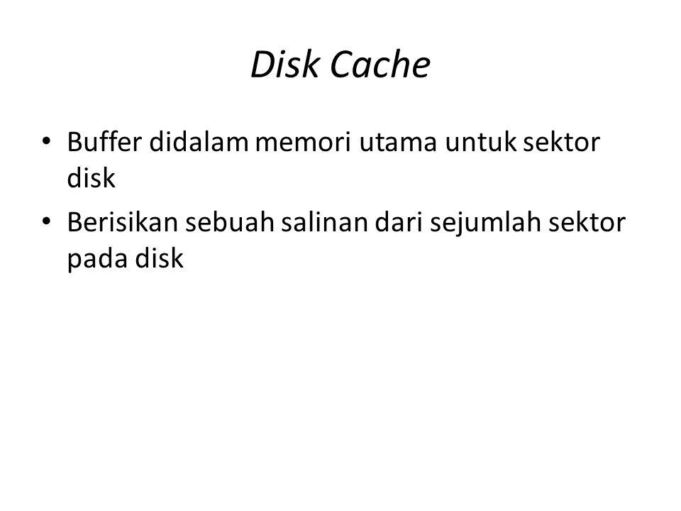 Disk Cache Buffer didalam memori utama untuk sektor disk