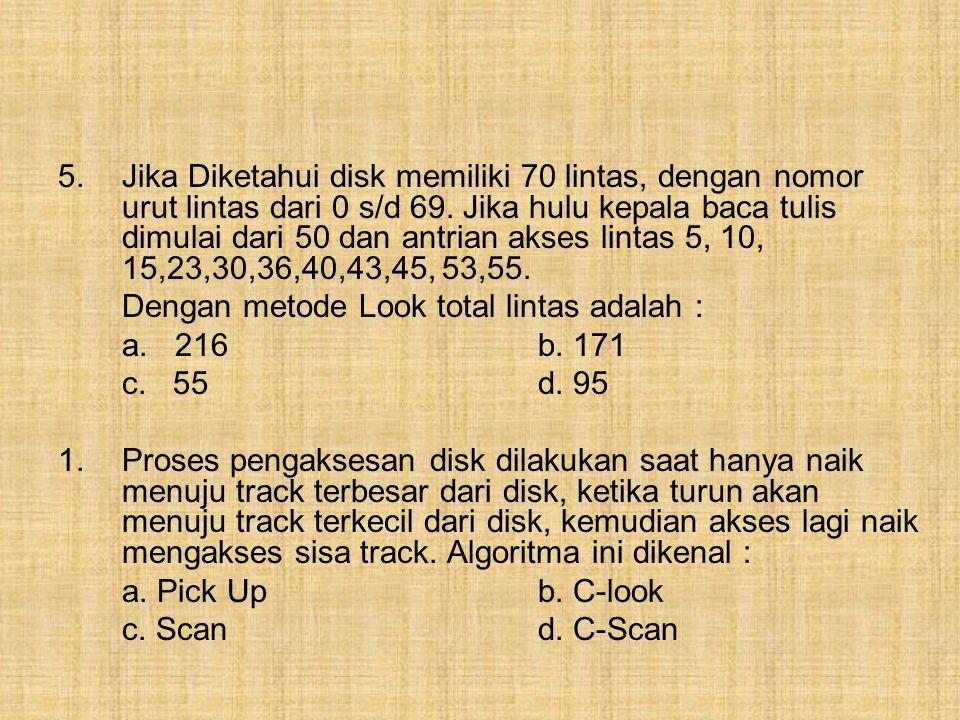 5. Jika Diketahui disk memiliki 70 lintas, dengan nomor urut lintas dari 0 s/d 69. Jika hulu kepala baca tulis dimulai dari 50 dan antrian akses lintas 5, 10, 15,23,30,36,40,43,45, 53,55.