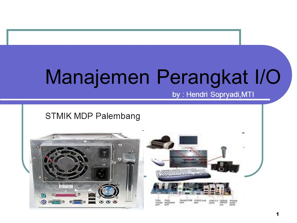Manajemen Perangkat I/O STMIK MDP Palembang