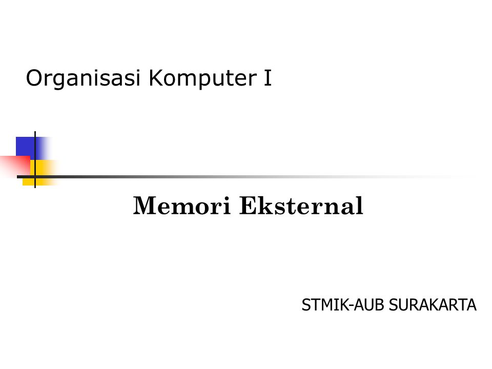 Organisasi Komputer I Memori Eksternal STMIK-AUB SURAKARTA
