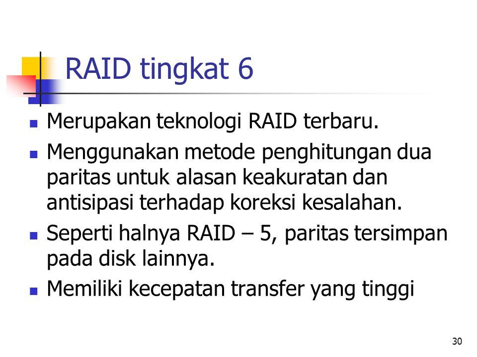 RAID tingkat 6 Merupakan teknologi RAID terbaru.