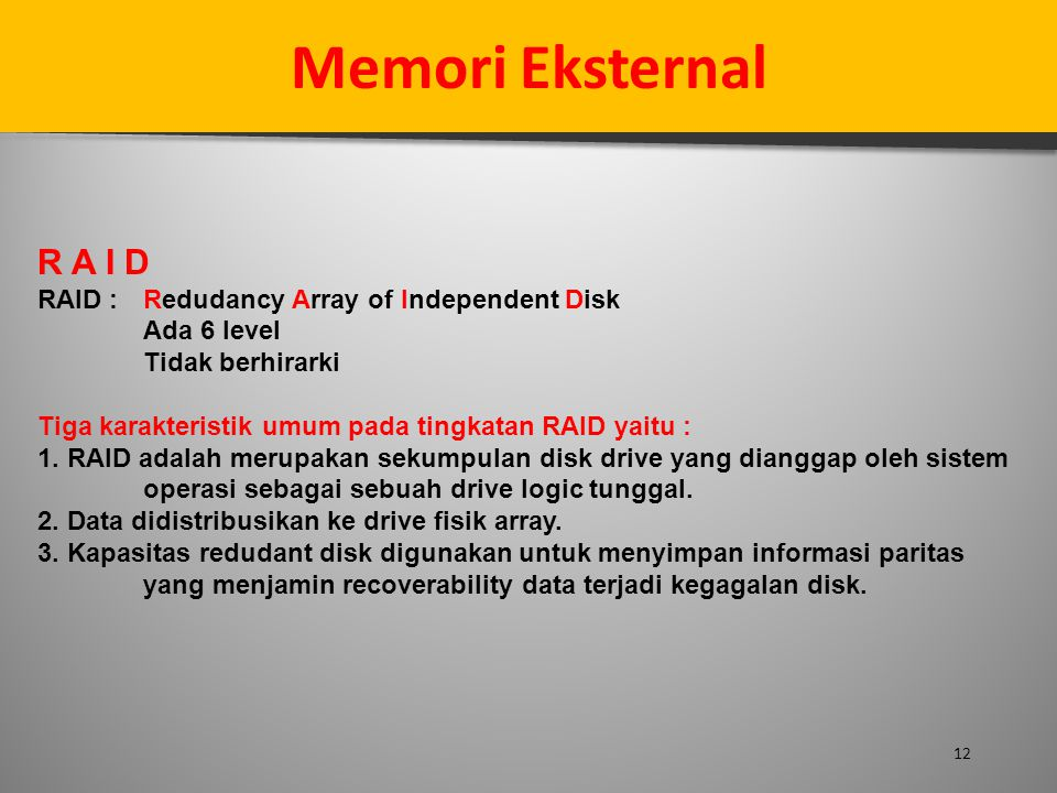 Memori Eksternal R A I D RAID : Redudancy Array of Independent Disk