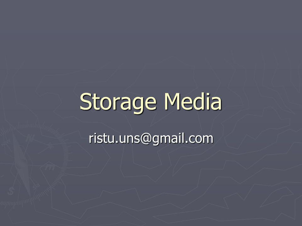 Storage Media ristu.uns@gmail.com