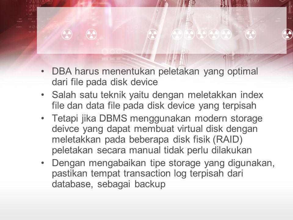 DBA harus menentukan peletakan yang optimal dari file pada disk device