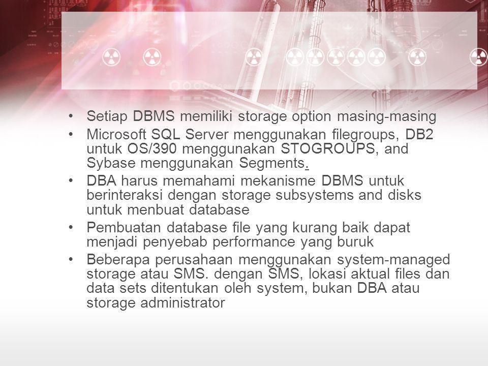 Setiap DBMS memiliki storage option masing-masing