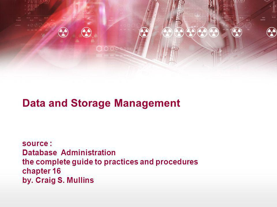 Data and Storage Management source : Database Administration the complete guide to practices and procedures chapter 16 by.
