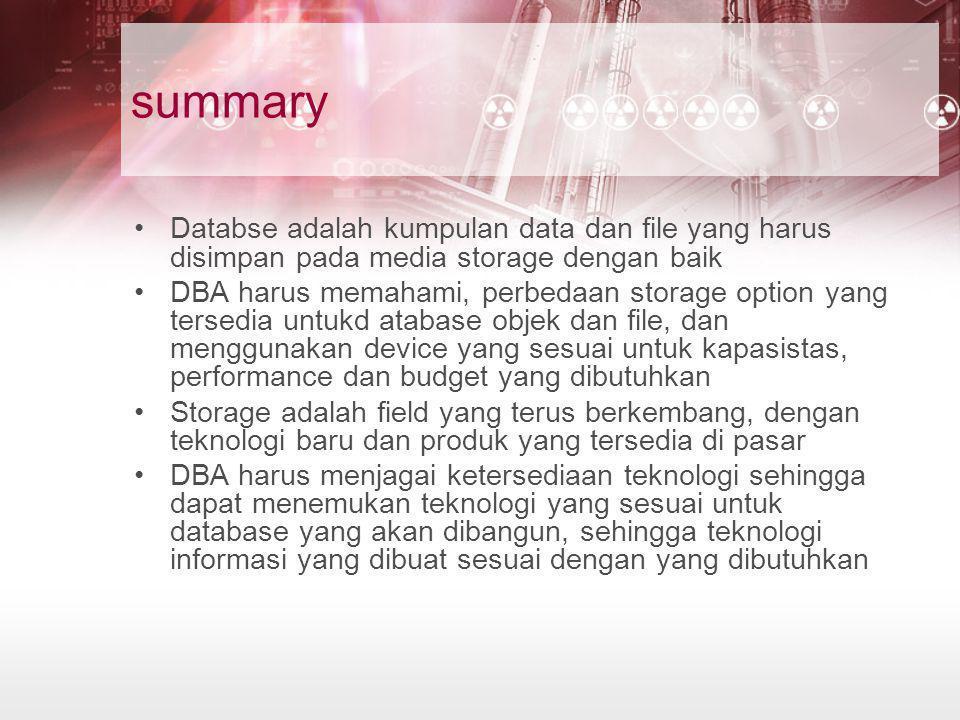 summary Databse adalah kumpulan data dan file yang harus disimpan pada media storage dengan baik.