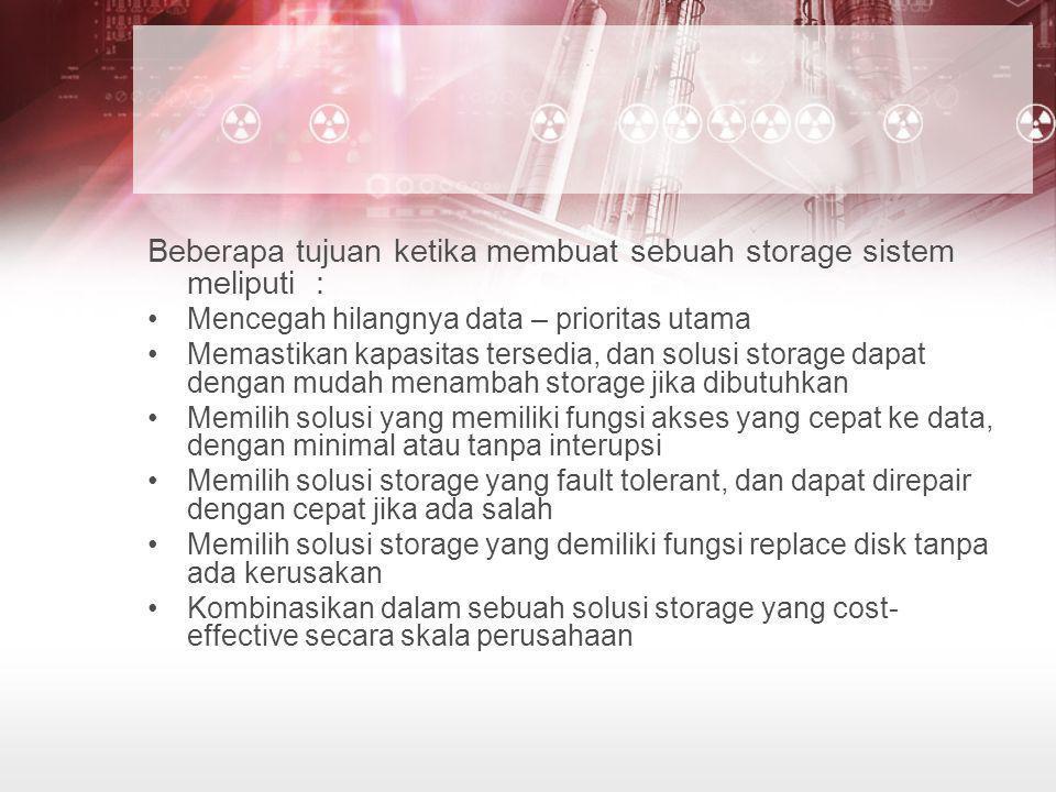 Beberapa tujuan ketika membuat sebuah storage sistem meliputi :