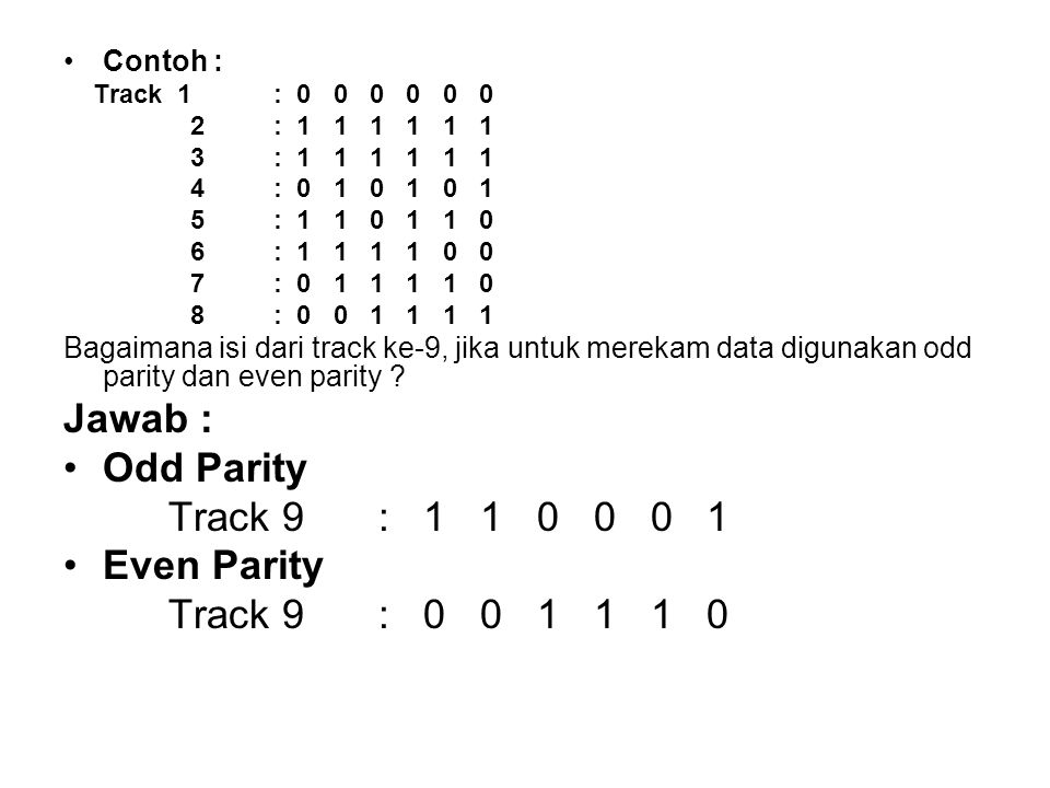 Jawab : Odd Parity Track 9 : 1 1 0 0 0 1 Even Parity