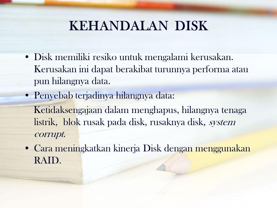 KEHANDALAN DISK Disk memiliki resiko untuk mengalami kerusakan. Kerusakan ini dapat berakibat turunnya performa atau pun hilangnya data.
