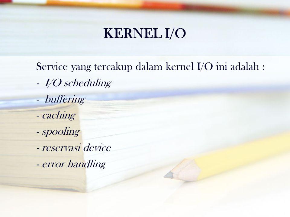 KERNEL I/O Service yang tercakup dalam kernel I/O ini adalah :