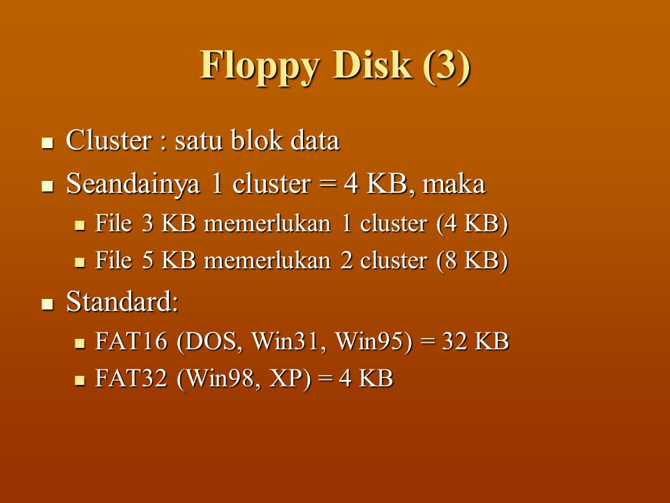 Floppy Disk (3) Cluster : satu blok data