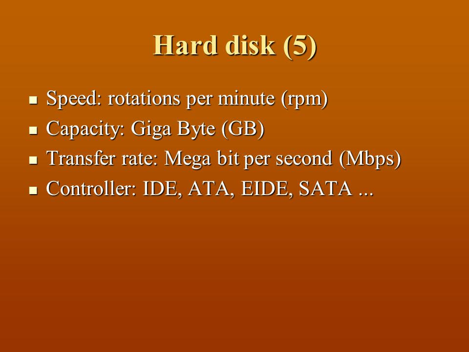 Hard disk (5) Speed: rotations per minute (rpm)