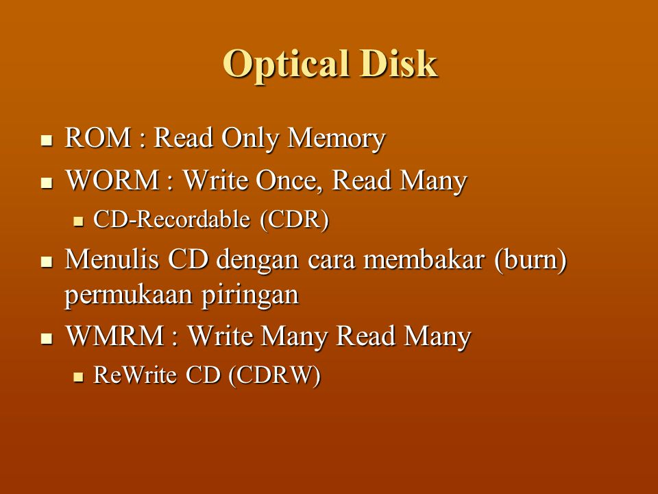 Optical Disk ROM : Read Only Memory WORM : Write Once, Read Many