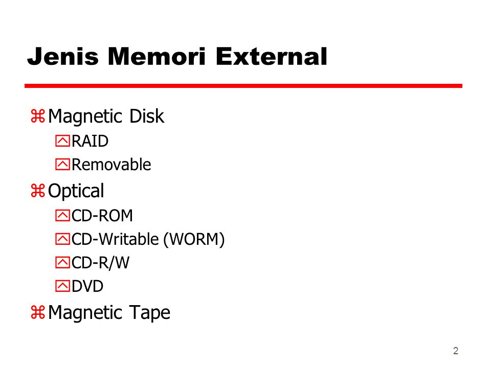 Jenis Memori External Magnetic Disk Optical Magnetic Tape RAID