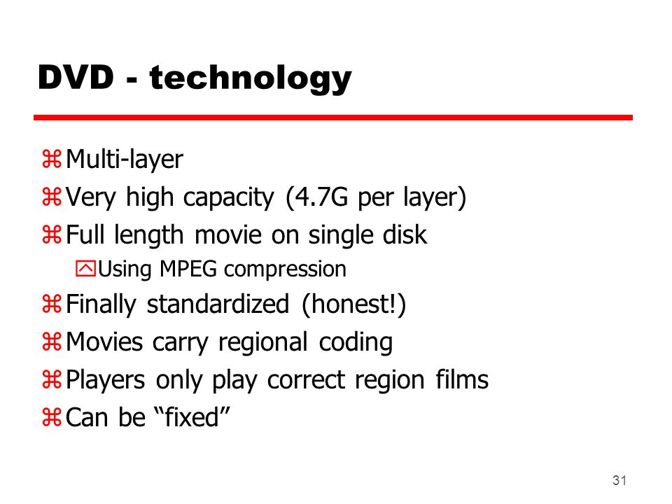 DVD - technology Multi-layer Very high capacity (4.7G per layer)