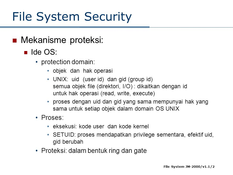 File System Security Mekanisme proteksi: Ide OS: protection domain: