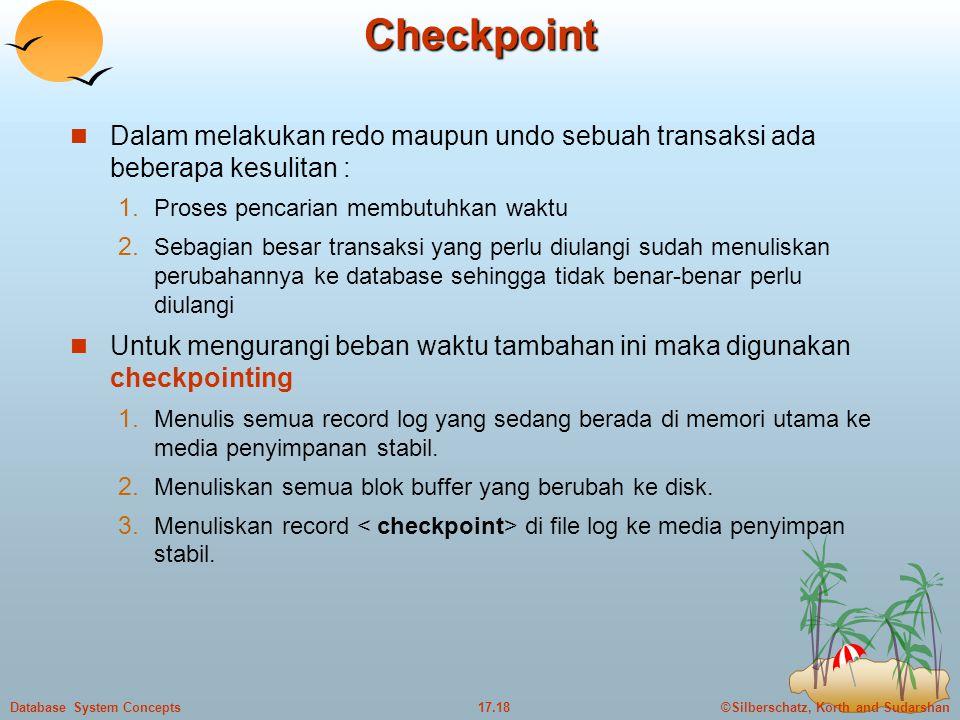 Checkpoint Dalam melakukan redo maupun undo sebuah transaksi ada beberapa kesulitan : Proses pencarian membutuhkan waktu.