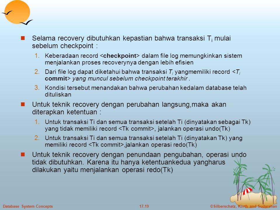 Selama recovery dibutuhkan kepastian bahwa transaksi Ti mulai sebelum checkpoint :