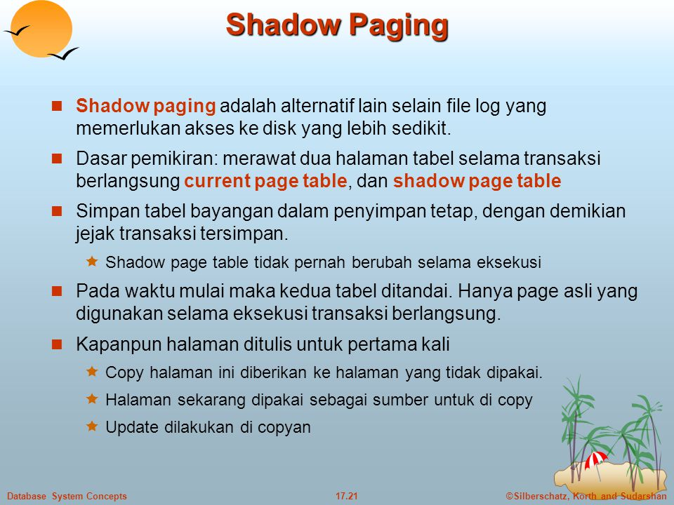 Shadow Paging Shadow paging adalah alternatif lain selain file log yang memerlukan akses ke disk yang lebih sedikit.