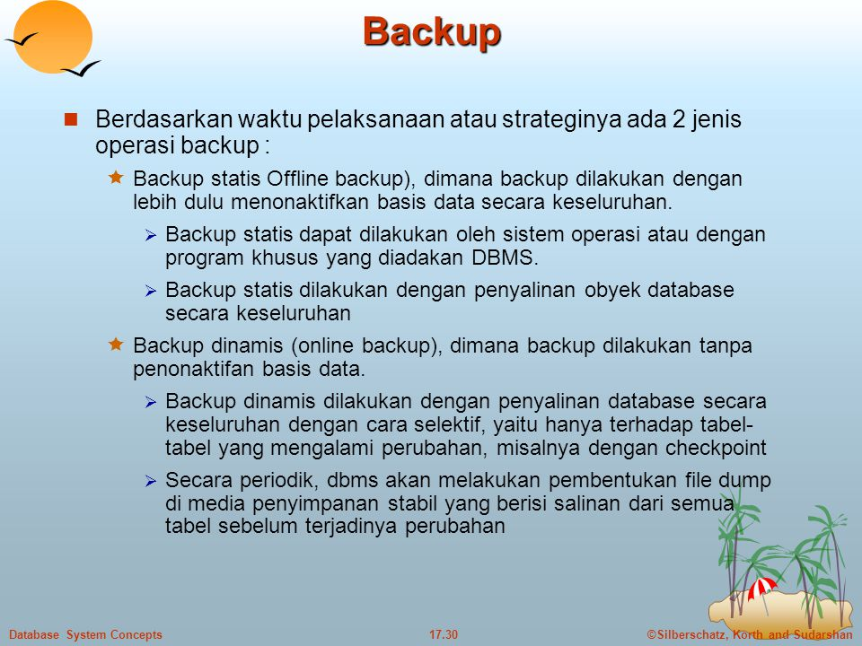 Backup Berdasarkan waktu pelaksanaan atau strateginya ada 2 jenis operasi backup :