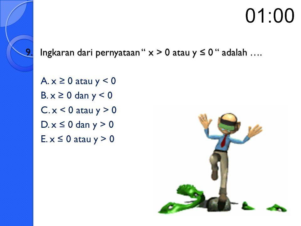 9. Ingkaran dari pernyataan x > 0 atau y ≤ 0 adalah ….