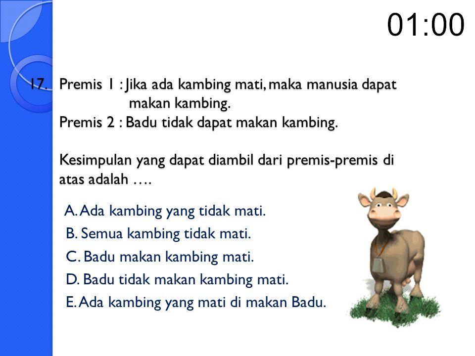 17. Premis 1 : Jika ada kambing mati, maka manusia dapat makan kambing