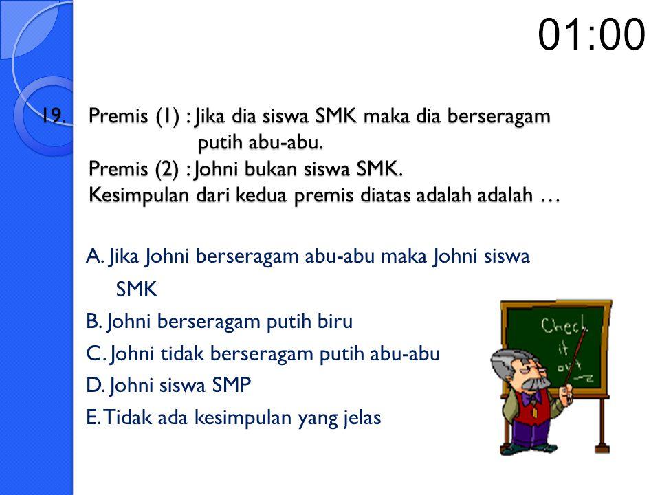 A. Jika Johni berseragam abu-abu maka Johni siswa