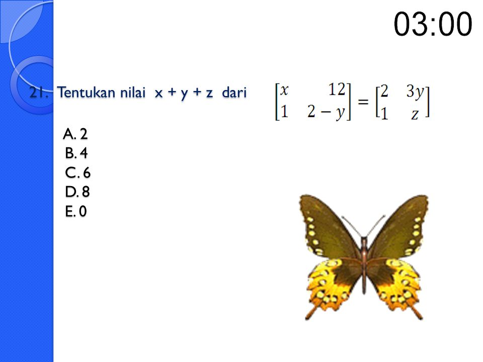 21. Tentukan nilai x + y + z dari A. 2 B. 4 C. 6 D. 8 E. 0