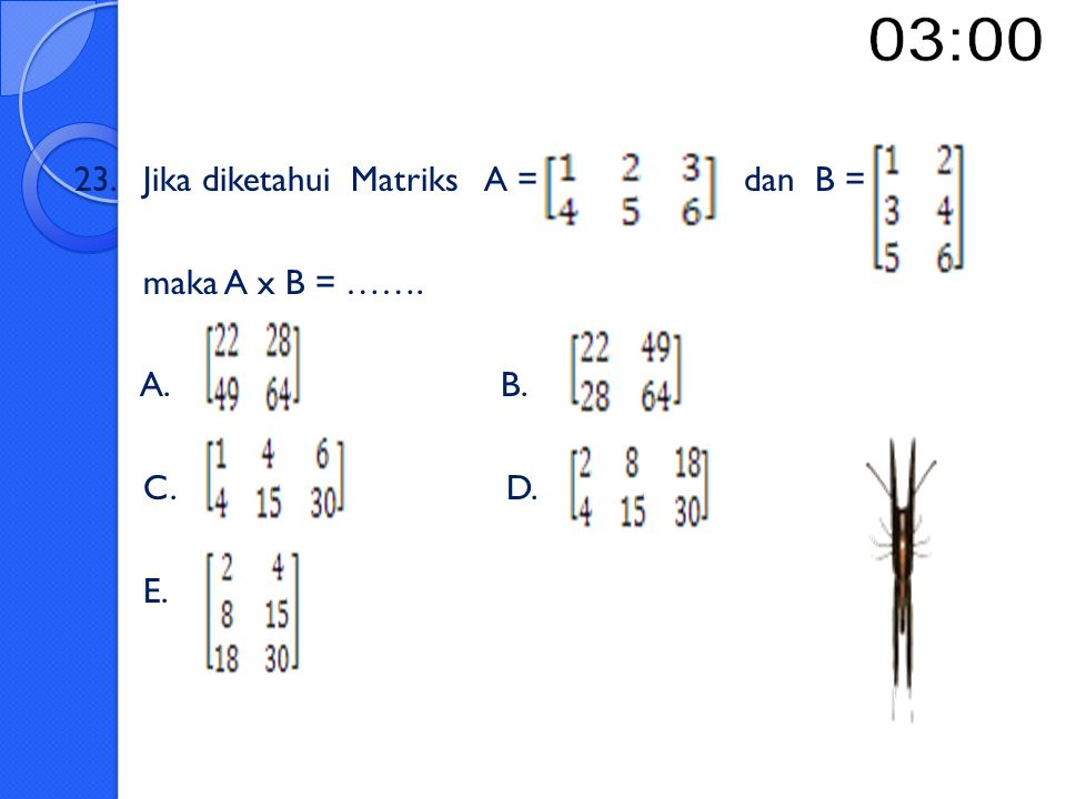 23. Jika diketahui Matriks A = dan B =