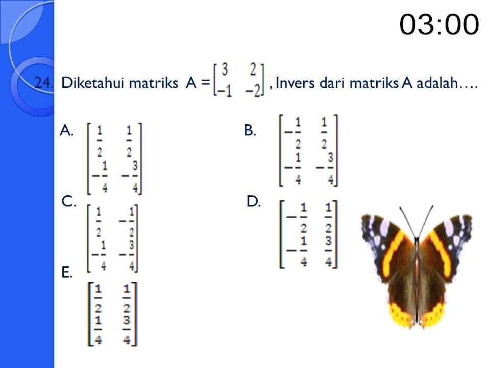 24. Diketahui matriks A = , Invers dari matriks A adalah….