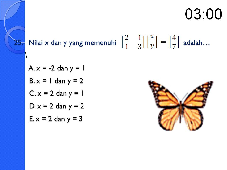 25. Nilai x dan y yang memenuhi adalah… \ A. x = -2 dan y = 1 B